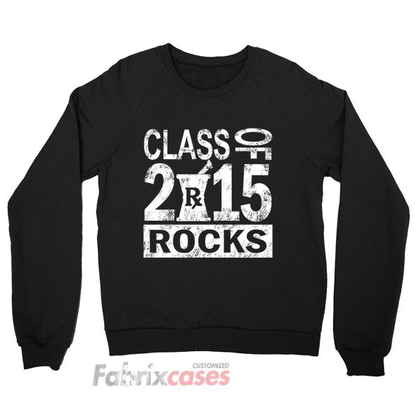 Class Of 2015 Rocks sweatshirt