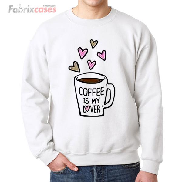 Coffee Is My Lover sweatshirt
